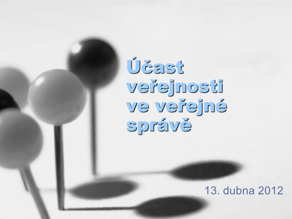 Účast veřejnosti ve veřejné správě 13. dubna 2012