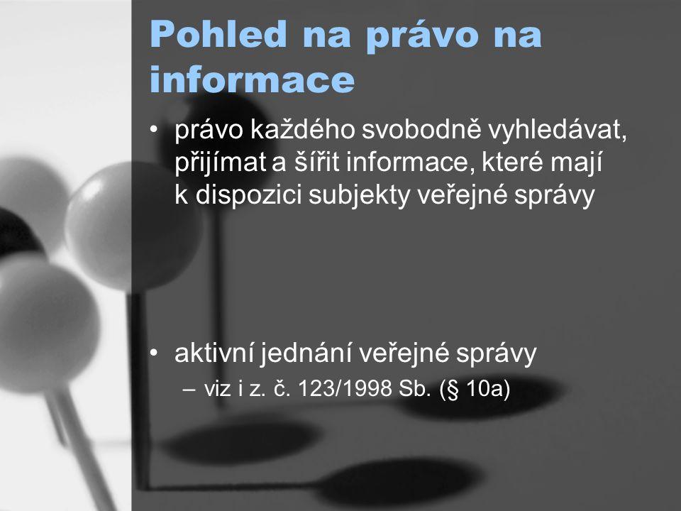 Pohled na právo na informace právo každého svobodně vyhledávat, přijímat a šířit informace, které mají k dispozici subjekty veřejné správy aktivní jednání veřejné správy –viz i z.