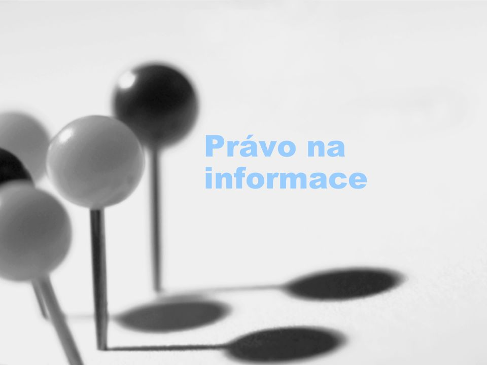 Obecné poznámky zajištění práva veřejnosti získat informace, se kterými pracují a které mají k dispozici orgány veřejné správy princip otevřenosti princip průhlednosti prostředek účasti veřejnosti na kontrole veřejné správy omezení práva na informace: –stanoveno zákonem –v demokratickém státě nezbytné –v zájmu ochrany taxativně vyjmenovaných hodnot