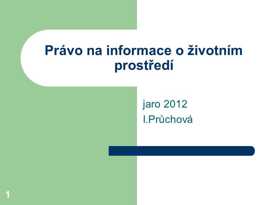 1 Právo na informace o životním prostředí jaro 2012 I.Průchová