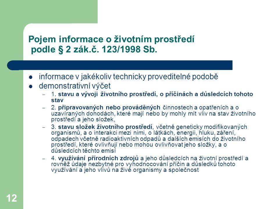 12 Pojem informace o životním prostředí podle § 2 zák.č. 123/1998 Sb. informace v jakékoliv technicky proveditelné podobě demonstrativní výčet – 1. st