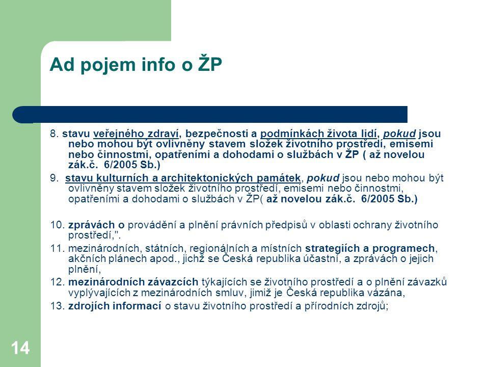 14 Ad pojem info o ŽP 8. stavu veřejného zdraví, bezpečnosti a podmínkách života lidí, pokud jsou nebo mohou být ovlivněny stavem složek životního pro