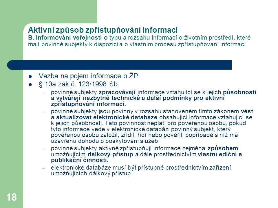 18 Aktivní způsob zpřístupňování informací B. informování veřejnosti o typu a rozsahu informací o životním prostředí, které mají povinné subjekty k di