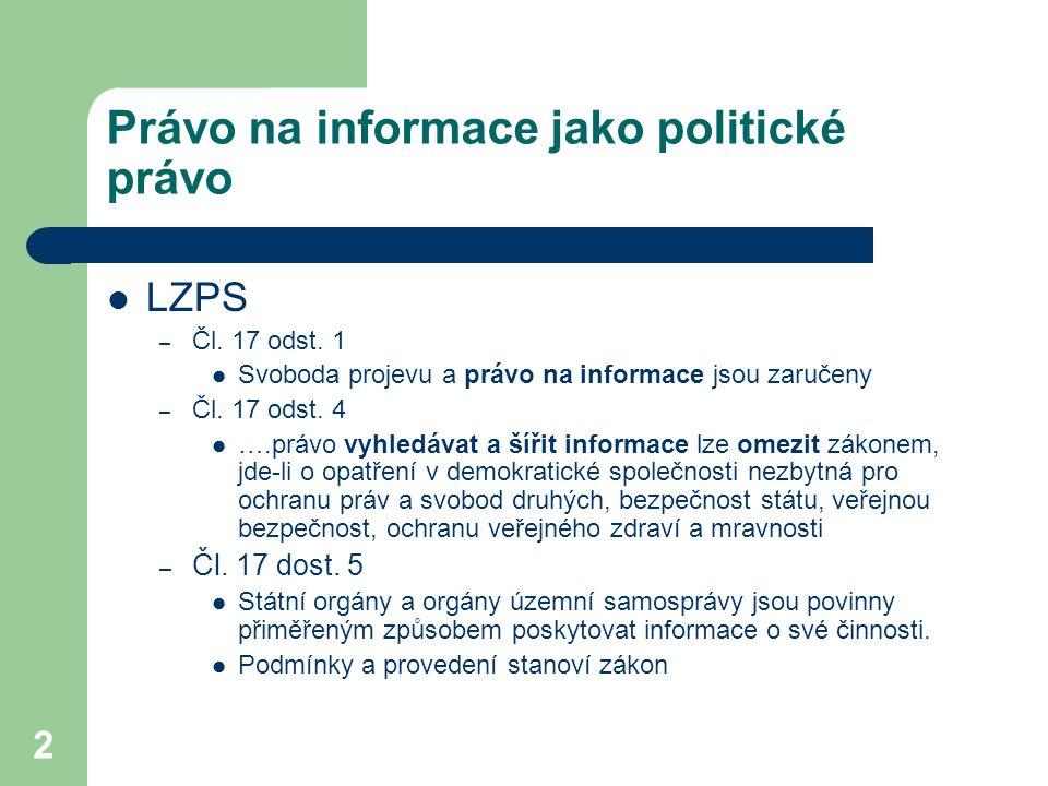 2 Právo na informace jako politické právo LZPS – Čl. 17 odst. 1 Svoboda projevu a právo na informace jsou zaručeny – Čl. 17 odst. 4 ….právo vyhledávat