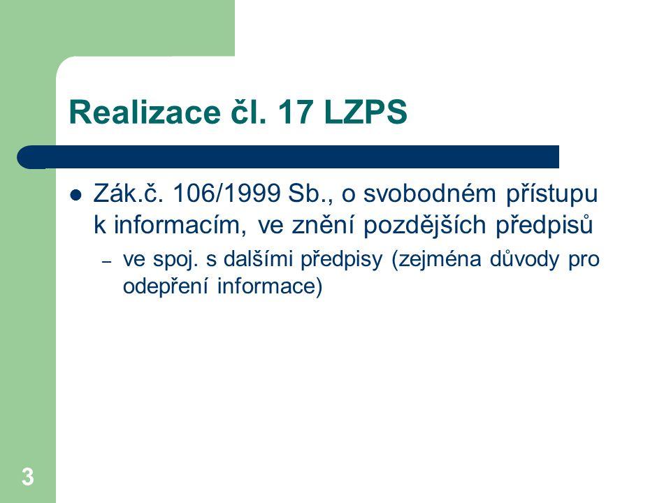 3 Realizace čl. 17 LZPS Zák.č. 106/1999 Sb., o svobodném přístupu k informacím, ve znění pozdějších předpisů – ve spoj. s dalšími předpisy (zejména dů
