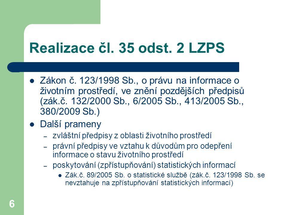 6 Realizace čl. 35 odst. 2 LZPS Zákon č. 123/1998 Sb., o právu na informace o životním prostředí, ve znění pozdějších předpisů (zák.č. 132/2000 Sb., 6