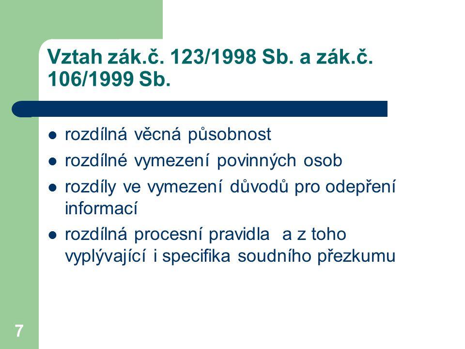 7 Vztah zák.č. 123/1998 Sb. a zák.č. 106/1999 Sb. rozdílná věcná působnost rozdílné vymezení povinných osob rozdíly ve vymezení důvodů pro odepření in