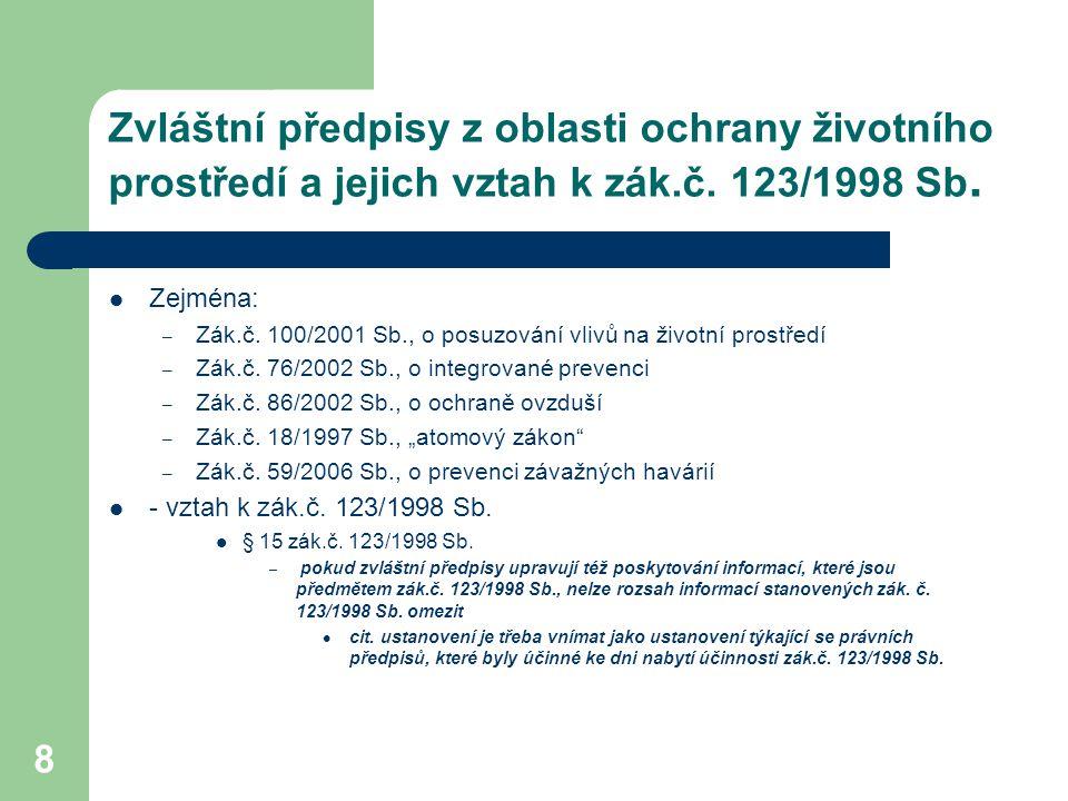 8 Zvláštní předpisy z oblasti ochrany životního prostředí a jejich vztah k zák.č. 123/1998 Sb. Zejména: – Zák.č. 100/2001 Sb., o posuzování vlivů na ž