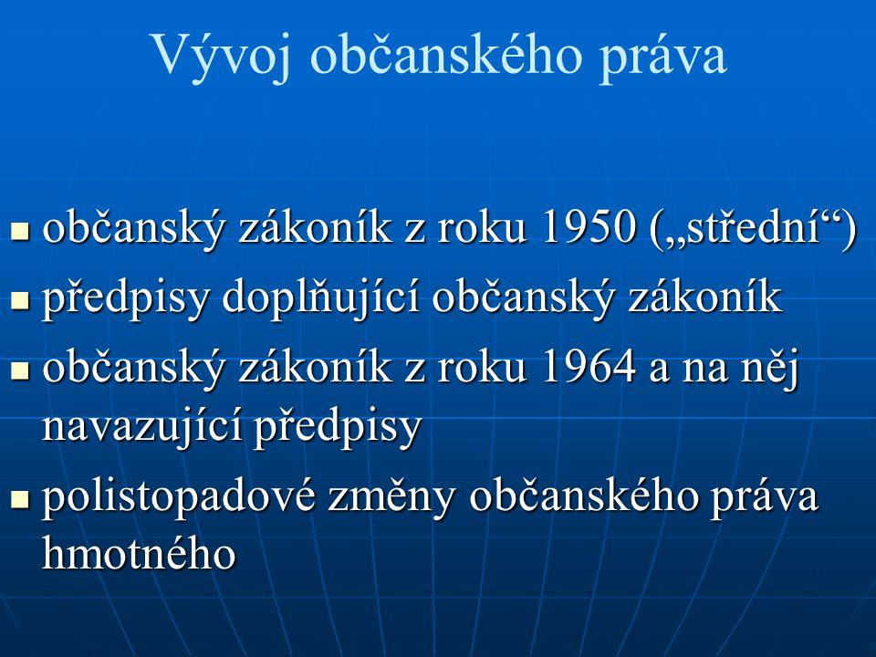 """Vývoj občanského práva občanský zákoník z roku 1950 (""""střední"""") občanský zákoník z roku 1950 (""""střední"""") předpisy doplňující občanský zákoník předpisy"""
