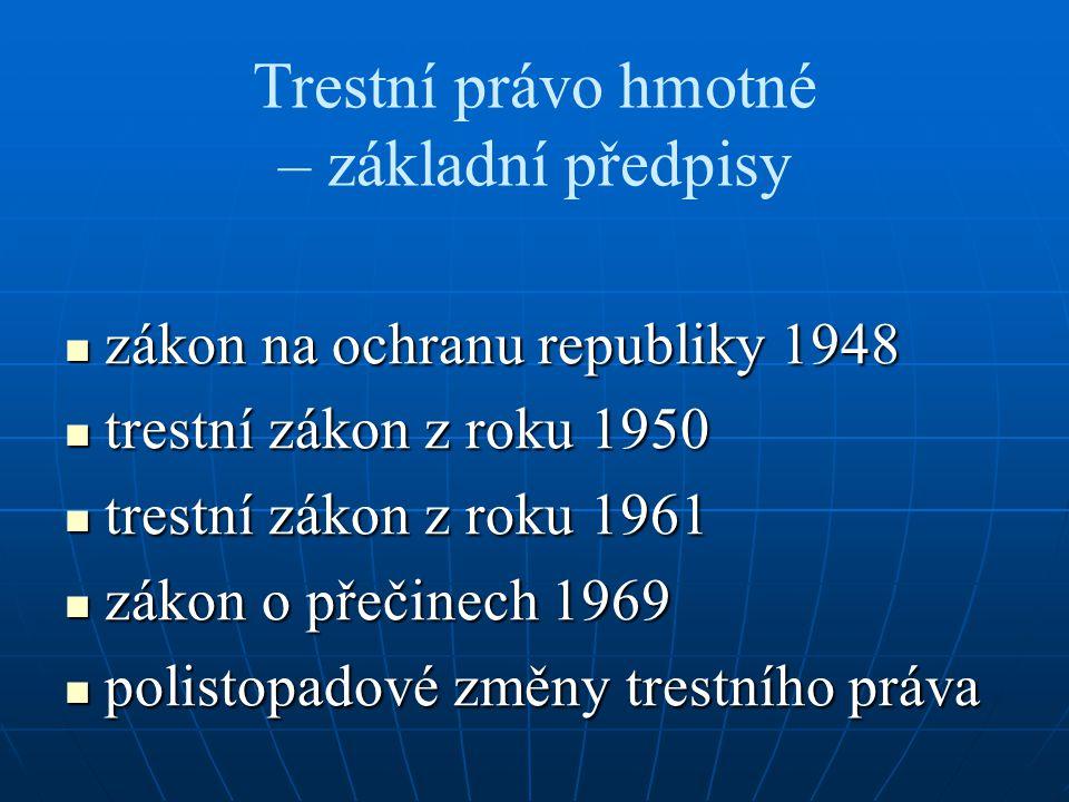 Trestní právo hmotné – základní předpisy zákon na ochranu republiky 1948 zákon na ochranu republiky 1948 trestní zákon z roku 1950 trestní zákon z rok