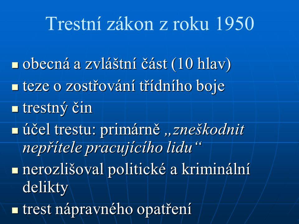 Trestní zákon z roku 1950 obecná a zvláštní část (10 hlav) obecná a zvláštní část (10 hlav) teze o zostřování třídního boje teze o zostřování třídního