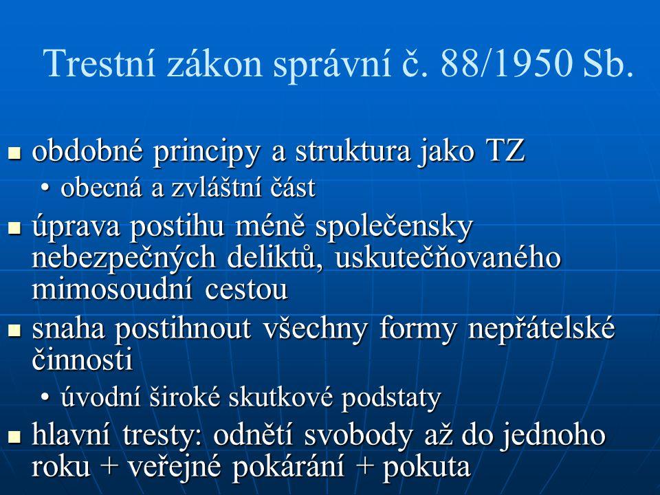 Trestní zákon správní č. 88/1950 Sb. obdobné principy a struktura jako TZ obdobné principy a struktura jako TZ obecná a zvláštní částobecná a zvláštní