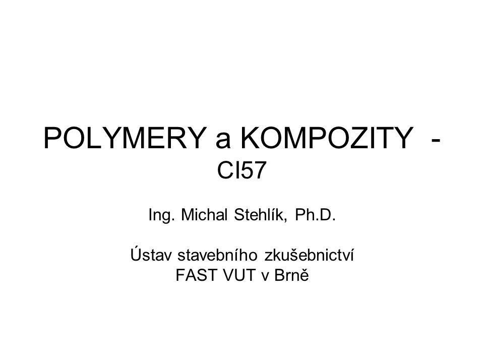 POLYMERY a KOMPOZITY - CI57 Ing. Michal Stehlík, Ph.D. Ústav stavebního zkušebnictví FAST VUT v Brně