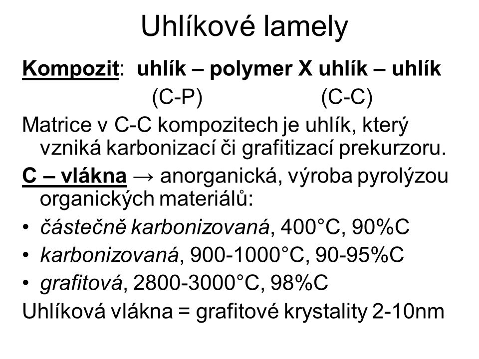 Uhlíkové lamely Kompozit: uhlík – polymer X uhlík – uhlík (C-P) (C-C) Matrice v C-C kompozitech je uhlík, který vzniká karbonizací či grafitizací prek