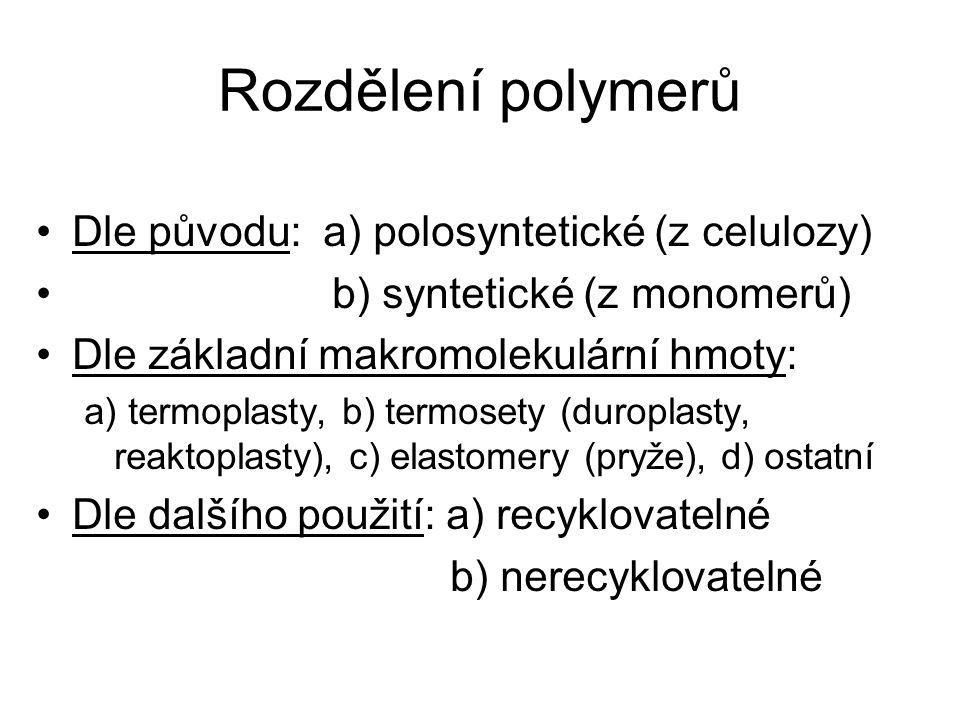 Rozdělení polymerů Dle původu: a) polosyntetické (z celulozy) b) syntetické (z monomerů) Dle základní makromolekulární hmoty: a) termoplasty, b) termo