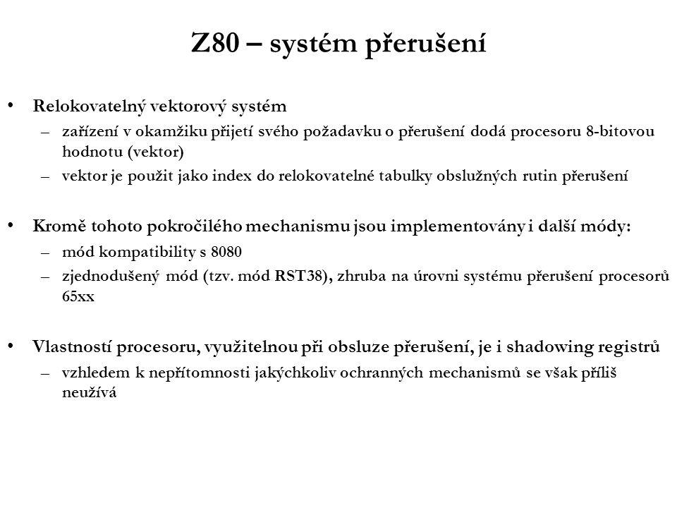 Z80 – systém přerušení Relokovatelný vektorový systém –zařízení v okamžiku přijetí svého požadavku o přerušení dodá procesoru 8-bitovou hodnotu (vekto