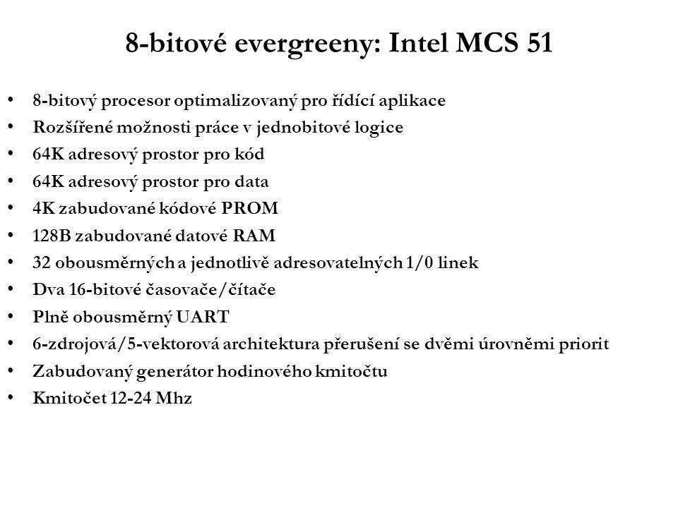 8-bitové evergreeny: Intel MCS 51 8-bitový procesor optimalizovaný pro řídící aplikace Rozšířené možnosti práce v jednobitové logice 64K adresový prostor pro kód 64K adresový prostor pro data 4K zabudované kódové PROM 128B zabudované datové RAM 32 obousměrných a jednotlivě adresovatelných 1/0 linek Dva 16-bitové časovače/čítače Plně obousměrný UART 6-zdrojová/5-vektorová architektura přerušení se dvěmi úrovněmi priorit Zabudovaný generátor hodinového kmitočtu Kmitočet 12-24 Mhz