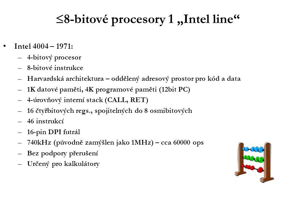""" 8-bitové procesory 1 """"Intel line Intel 4004 – 1971: –4-bitový procesor –8-bitové instrukce –Harvardská architektura – oddělený adresový prostor pro kód a data –1K datové paměti, 4K programové paměti (12bit PC) –4-úrovňový interní stack (CALL, RET) –16 čtyřbitových regs., spojitelných do 8 osmibitových –46 instrukcí –16-pin DPI futrál –740kHz (původně zamýšlen jako 1MHz) – cca 60000 ops –Bez podpory přerušení –Určený pro kalkulátory"""