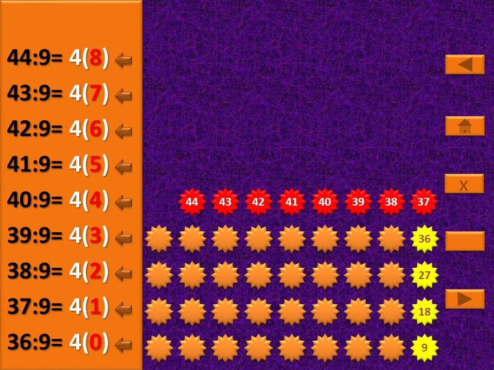 9 9 18 27 36 37 38 39 40 41 42 43 44 4(5) 36:9= 4(0) 37:9= 4(1) 38:9= 4(2) 39:9= 4(3) 40:9= 4(4) 41:9= x x 4(6) 42:9= 4(7) 43:9= 4(8) 44:9=