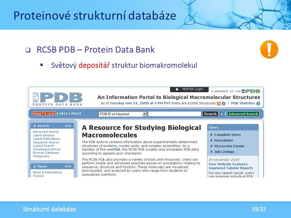  RCSB PDB – Protein Data Bank  Světový depositář struktur biomakromolekul Proteinové strukturní databáze 19/33 Strukturní databáze