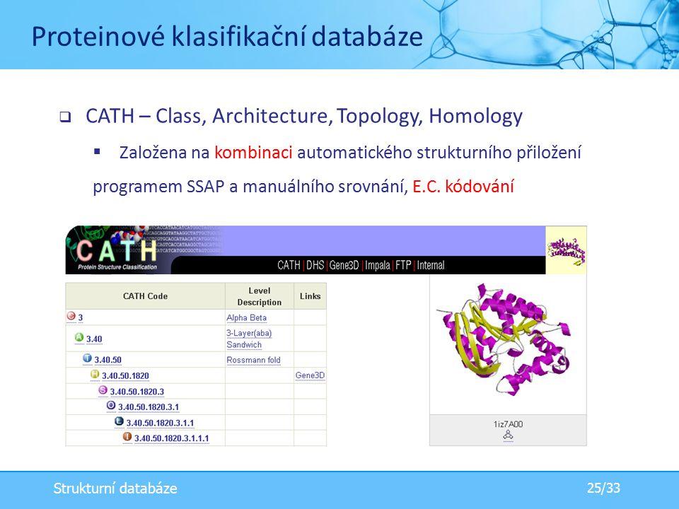  CATH – Class, Architecture, Topology, Homology  Založena na kombinaci automatického strukturního přiložení programem SSAP a manuálního srovnání, E.C.