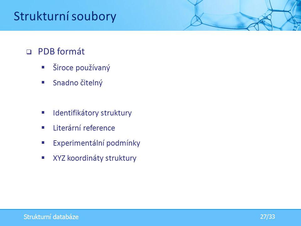  PDB formát  Široce používaný  Snadno čitelný  Identifikátory struktury  Literární reference  Experimentální podmínky  XYZ koordináty struktury Strukturní soubory 27/33 Strukturní databáze