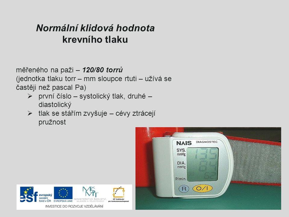 Normální klidová hodnota krevního tlaku měřeného na paži – 120/80 torrů (jednotka tlaku torr – mm sloupce rtuti – užívá se častěji než pascal Pa)  první číslo – systolický tlak, druhé – diastolický  tlak se stářím zvyšuje – cévy ztrácejí pružnost