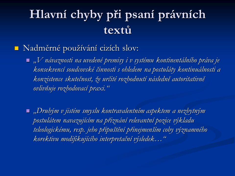 """Hlavní chyby při psaní právních textů Nadměrné používání cizích slov: Nadměrné používání cizích slov: """"V návaznosti na uvedené premisy i v systému kon"""