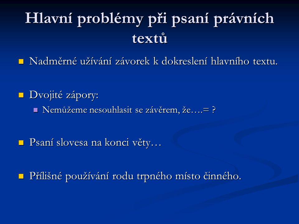 Hlavní problémy při psaní právních textů Nadměrné užívání závorek k dokreslení hlavního textu. Nadměrné užívání závorek k dokreslení hlavního textu. D