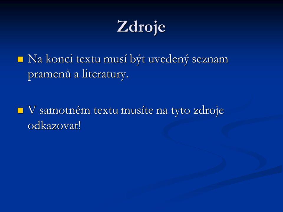 Zdroje Na konci textu musí být uvedený seznam pramenů a literatury. Na konci textu musí být uvedený seznam pramenů a literatury. V samotném textu musí