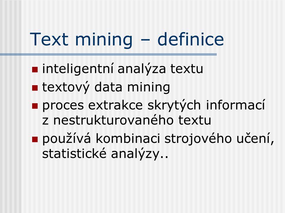 Text mining – definice inteligentní analýza textu textový data mining proces extrakce skrytých informací z nestrukturovaného textu používá kombinaci s