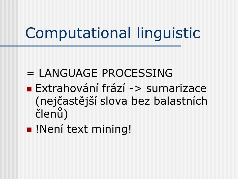 Computational linguistic = LANGUAGE PROCESSING Extrahování frází -> sumarizace (nejčastější slova bez balastních členů) !Není text mining!