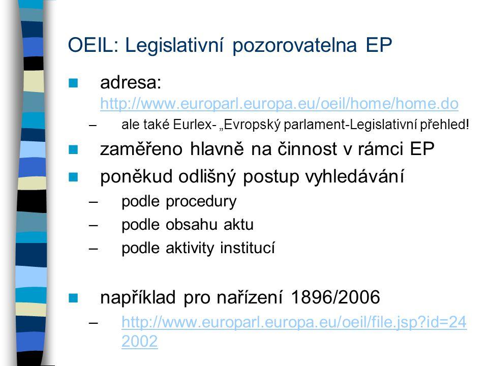 "OEIL: Legislativní pozorovatelna EP adresa: http://www.europarl.europa.eu/oeil/home/home.do http://www.europarl.europa.eu/oeil/home/home.do –ale také Eurlex- ""Evropský parlament-Legislativní přehled."