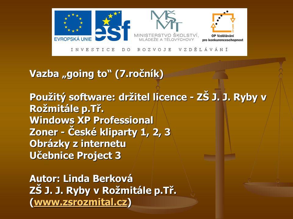 """Vazba """"going to"""" (7.ročník) Použitý software: držitel licence - ZŠ J. J. Ryby v Rožmitále p.Tř. Windows XP Professional Zoner - České kliparty 1, 2, 3"""