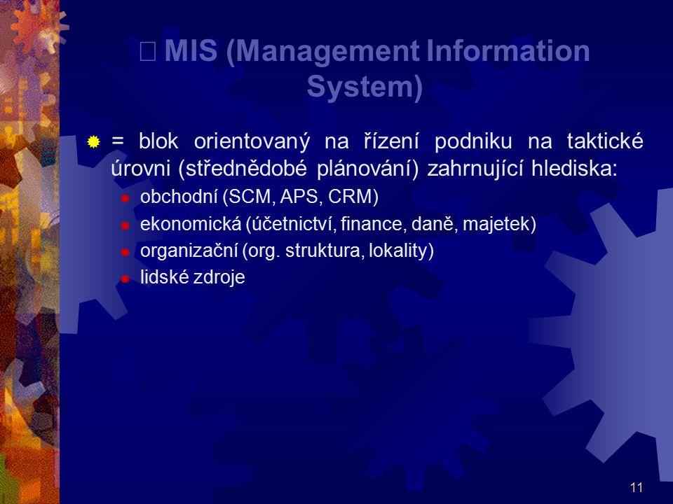 11  MIS (Management Information System)  = blok orientovaný na řízení podniku na taktické úrovni (střednědobé plánování) zahrnující hlediska:  obc