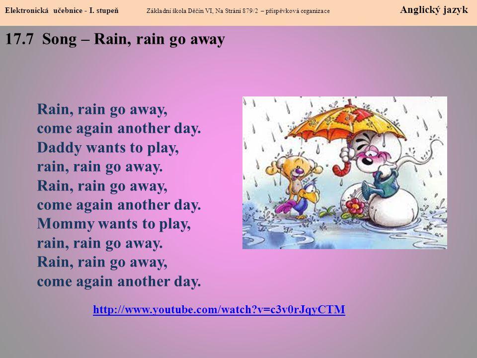 17.7 Song – Rain, rain go away Elektronická učebnice - I. stupeň Základní škola Děčín VI, Na Stráni 879/2 – příspěvková organizace Anglický jazyk http