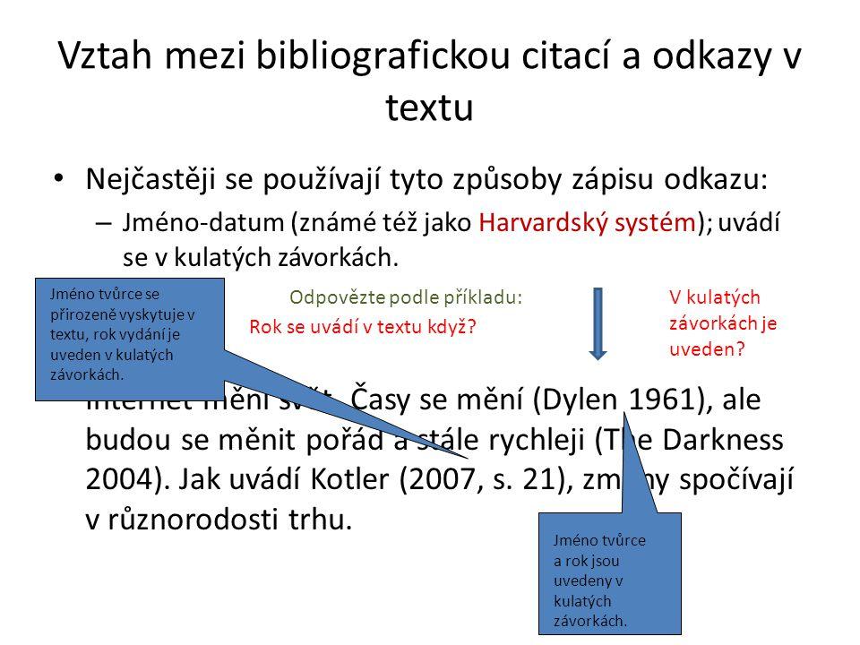Vztah mezi bibliografickou citací a odkazy v textu Nejčastěji se používají tyto způsoby zápisu odkazu: – Jméno-datum (známé též jako Harvardský systém); uvádí se v kulatých závorkách.