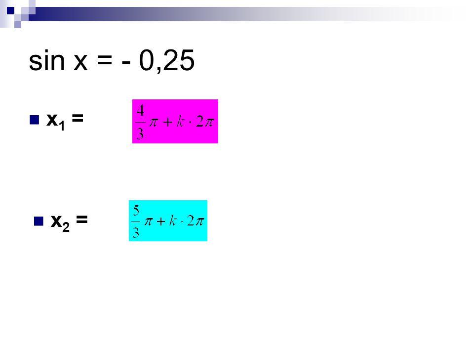 sin x = - 0,25 x 1 = x 2 =