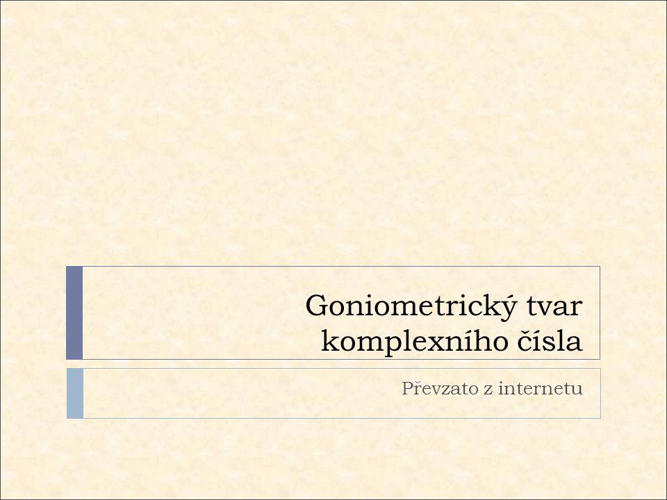 Goniometrický tvar komplexního čísla Převzato z internetu