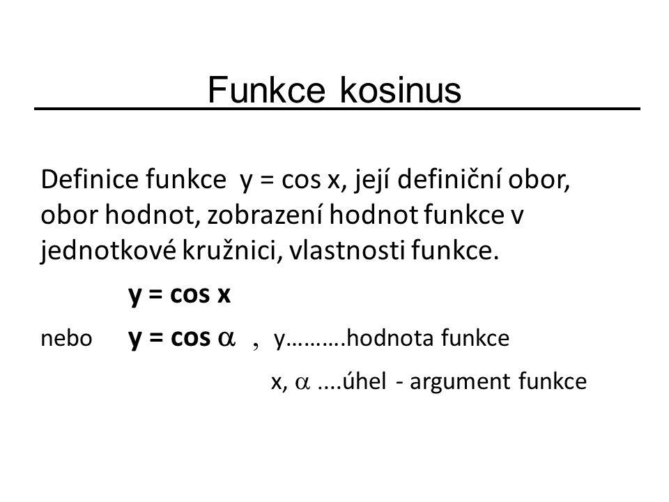 Funkce kosinus Definice funkce y = cos x, její definiční obor, obor hodnot, zobrazení hodnot funkce v jednotkové kružnici, vlastnosti funkce.