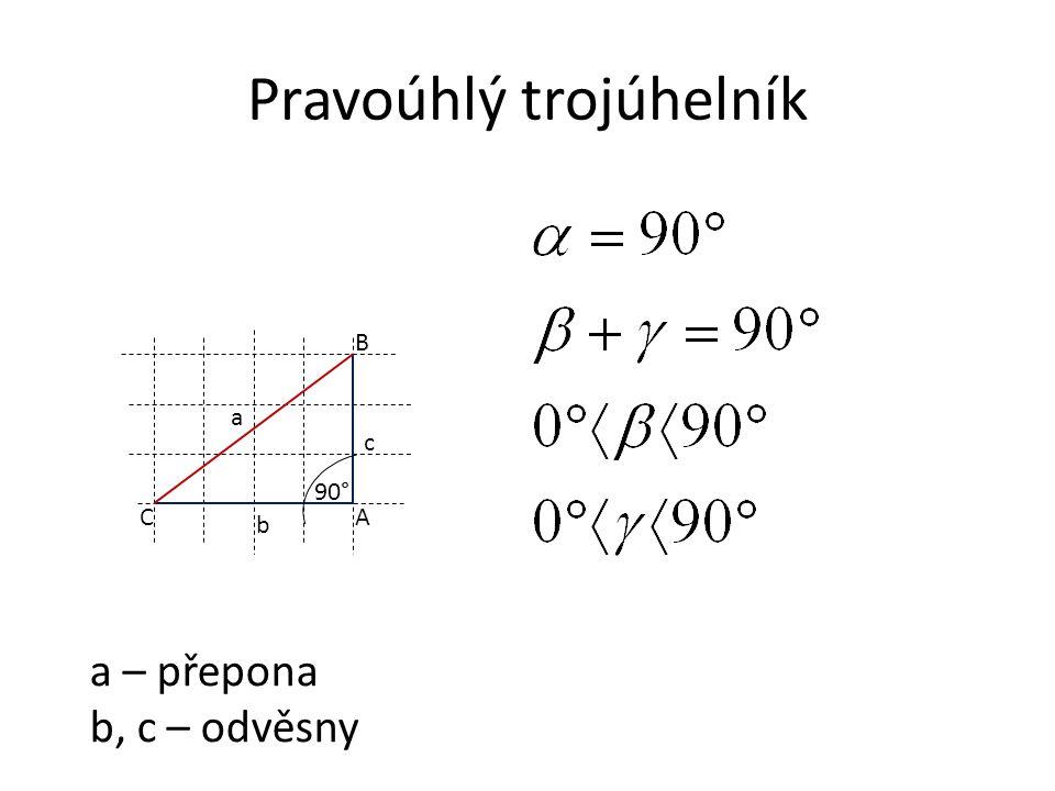 Pravoúhlý trojúhelník A B C a c b 90° a – přepona b, c – odvěsny