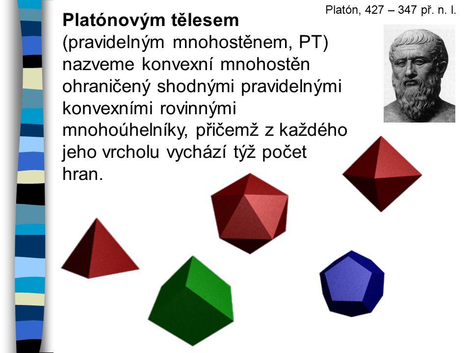 Platónovým tělesem (pravidelným mnohostěnem, PT) nazveme konvexní mnohostěn ohraničený shodnými pravidelnými konvexními rovinnými mnohoúhelníky, přičemž z každého jeho vrcholu vychází týž počet hran.