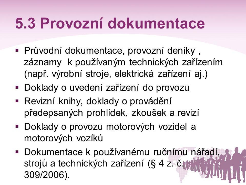 5.3 Provozní dokumentace  Průvodní dokumentace, provozní deníky, záznamy k používaným technických zařízením (např. výrobní stroje, elektrická zařízen