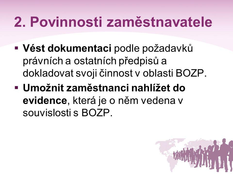 2. Povinnosti zaměstnavatele  Vést dokumentaci podle požadavků právních a ostatních předpisů a dokladovat svoji činnost v oblasti BOZP.  Umožnit zam