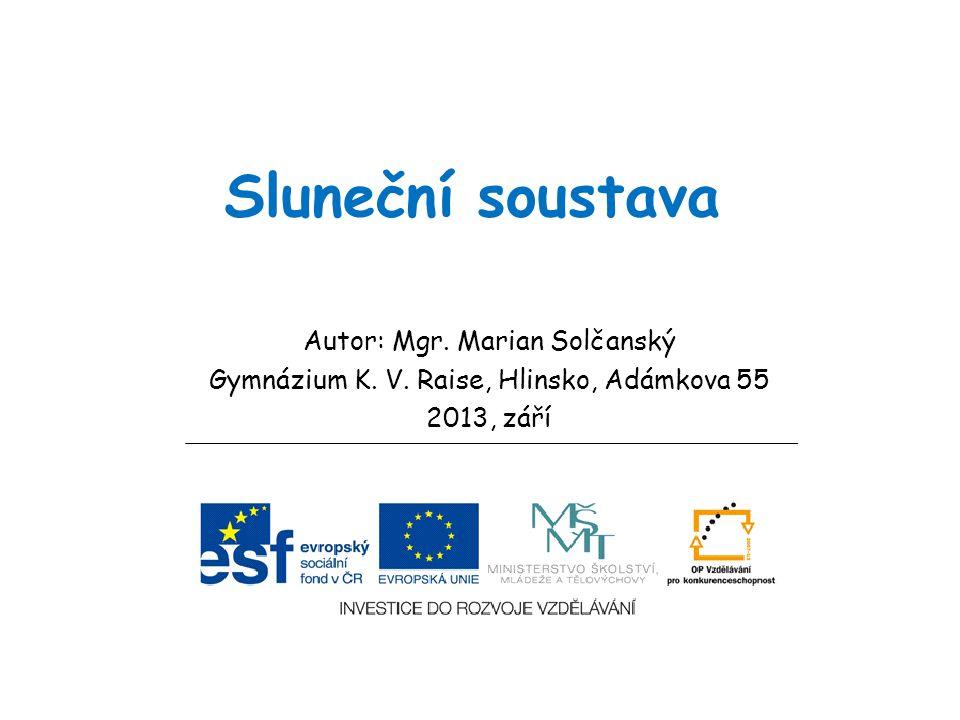 Sluneční soustava Autor: Mgr. Marian Solčanský Gymnázium K.