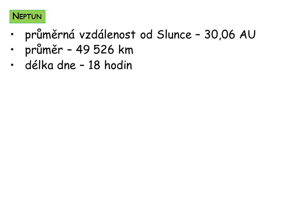 průměrná vzdálenost od Slunce – 30,06 AU průměr – 49 526 km délka dne – 18 hodin N EPTUN
