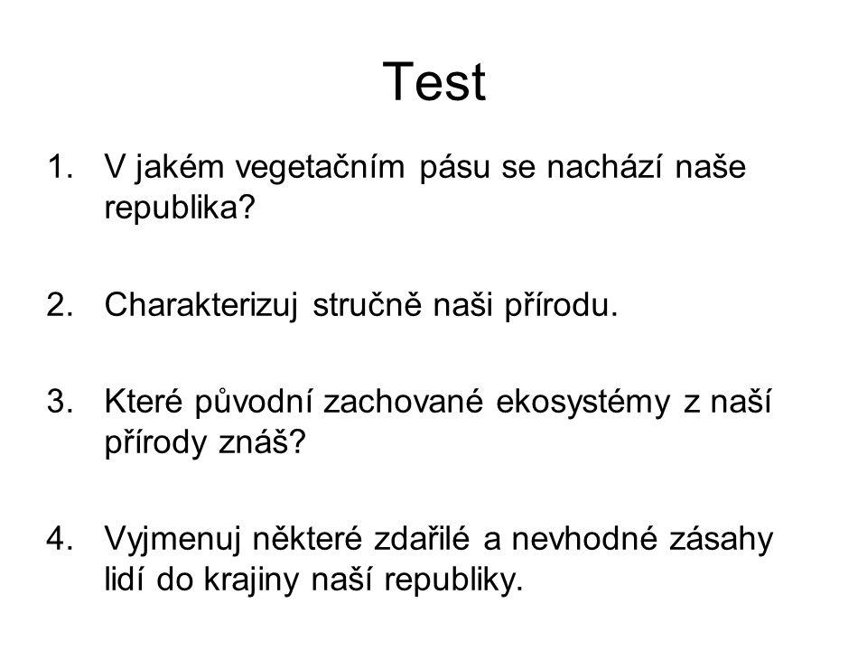 Test 1.V jakém vegetačním pásu se nachází naše republika? 2.Charakterizuj stručně naši přírodu. 3.Které původní zachované ekosystémy z naší přírody zn