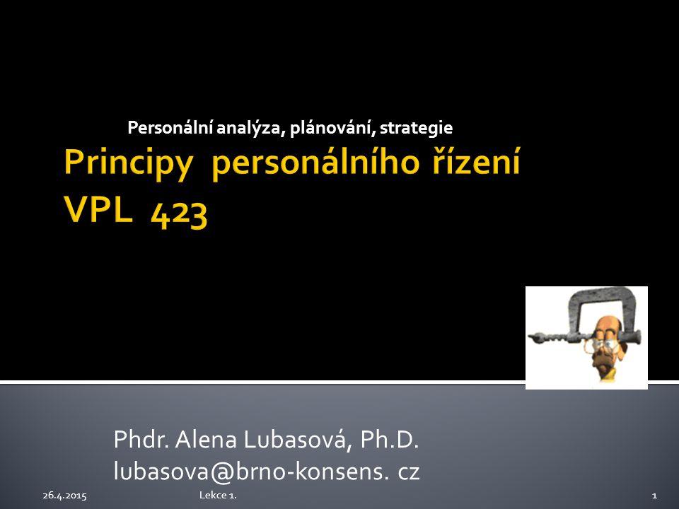 Phdr. Alena Lubasová, Ph.D. lubasova@brno-konsens. cz 26.4.20151 Personální analýza, plánování, strategie Lekce 1.