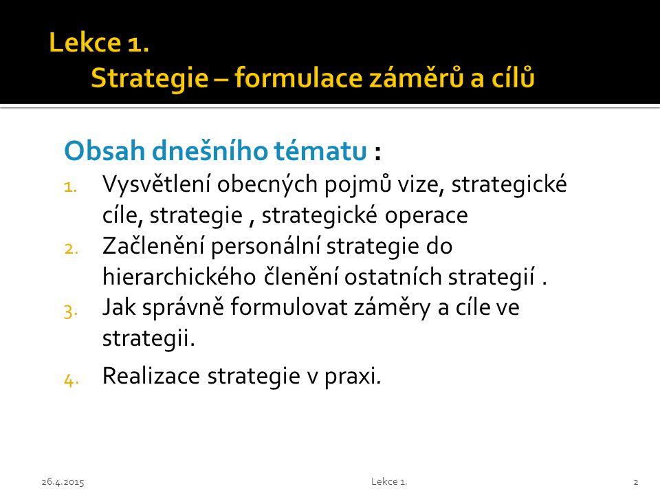 Obsah dnešního tématu : 1. Vysvětlení obecných pojmů vize, strategické cíle, strategie, strategické operace 2. Začlenění personální strategie do hiera