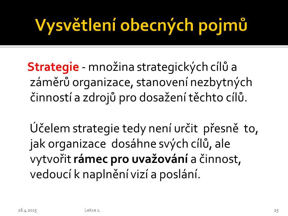 Strategie - množina strategických cílů a záměrů organizace, stanovení nezbytných činností a zdrojů pro dosažení těchto cílů. Účelem strategie tedy nen